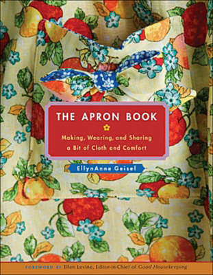 The Apron Book: Making, Wearing, and Sharing a Bit of Cloth and Comfort (Hardback)