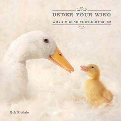 Under Your Wing: Why I'm Glad You're My Mum! (Hardback)