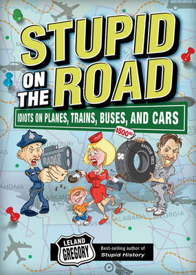 Stupid on the Road: Idiots on Planes, Trains, Buses, and Cars - Stupid History 7 (Paperback)