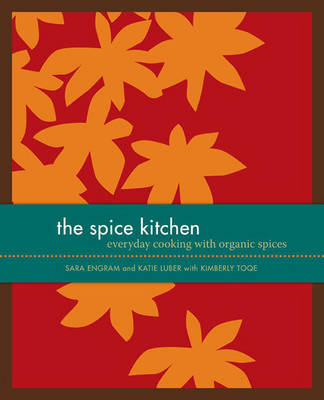 The Spice Kitchen: Everyday Cooking with Organic Spices (Hardback)