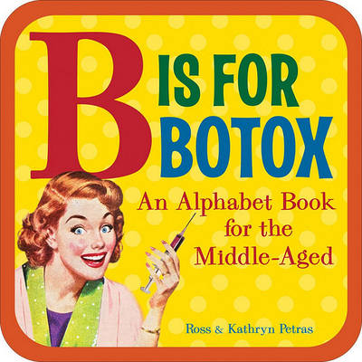 B Is for Botox: An Alphabet Book for the Middle-Aged (Board book)