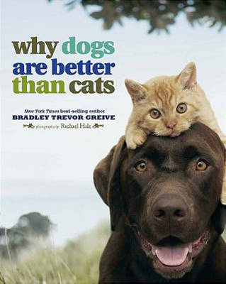 Why Dogs are Better Than Cats (Hardback)
