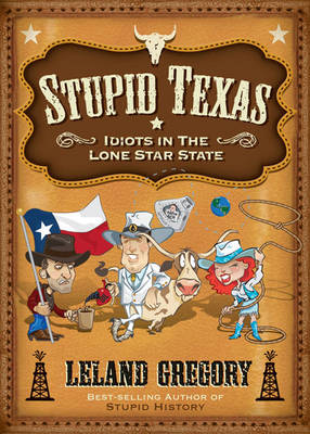 Stupid Texas: Idiots in the Lone Star State - Stupid History 6 (Paperback)