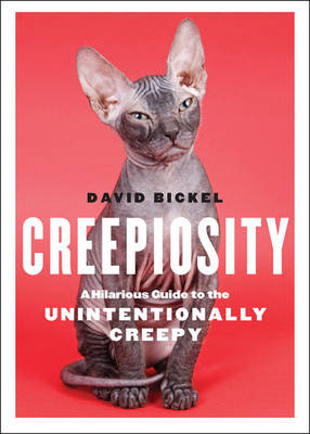 Creepiosity: A Hilarious Guide to the Unintentionally Creepy (Paperback)