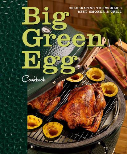 Big Green Egg Cookbook: Celebrating the Ultimate Cooking Experience - Big Green Egg 1 (Hardback)