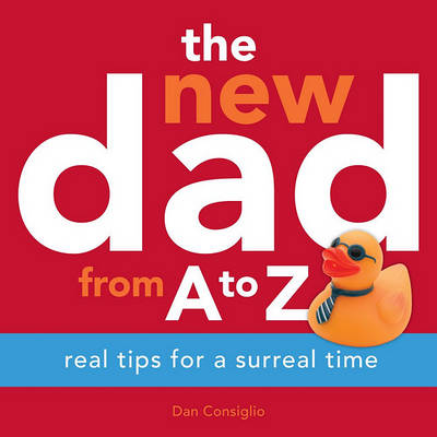 The New Dad from A to Z: Real Tips for a Surreal Time (Paperback)
