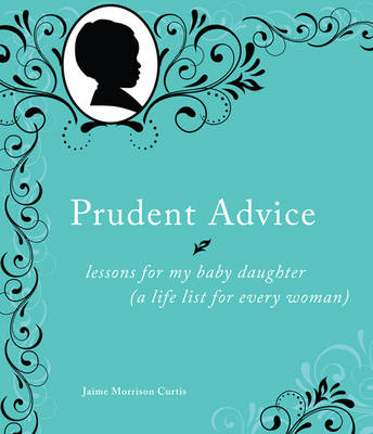 Prudent Advice: Lessons for My Baby Daughter (A Life List for Every Woman) (Hardback)