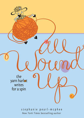 All Wound Up: The Yarn Harlot Writes for a Spin (Hardback)