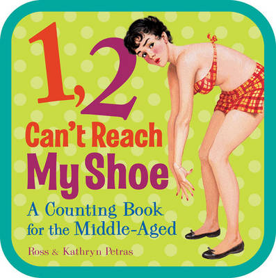 1, 2, Can't Reach My Shoe: A Counting Book for the Middle-Aged (Board book)