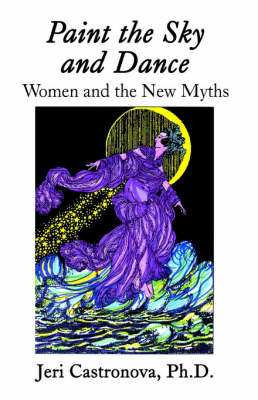 Paint the Sky and Dance: Women and the New Myths (Paperback)