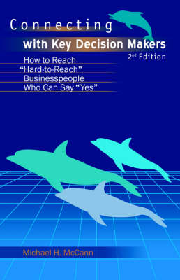 """Connecting with Key Decision Makers: How to Reach """"Hard -to-Reach"""" Business People Who Can Say """"Yes"""" (Paperback)"""