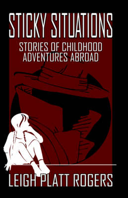 Sticky Situations: Stories of Childhood Adventures Abroad (Paperback)