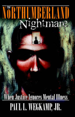 The Northumberland Nightmare: When Justice Ignores Mental Illness (Paperback)