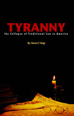 Tyranny: The Collapse of Traditional Law in America (Paperback)