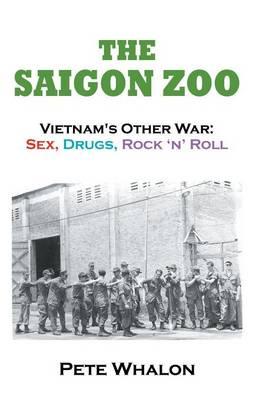 The Saigon Zoo: Vietnam's Other War: Sex, Drugs, Rock 'n Roll (Paperback)