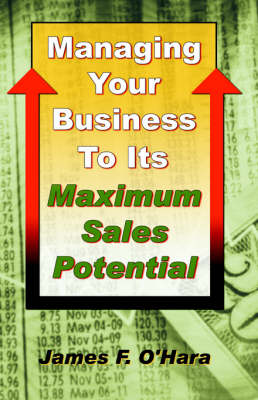 Managing Your Business to Its Maximum Sales Potential (Paperback)
