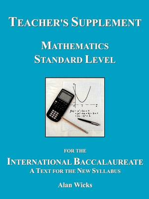 Teacher's Supplement Mathematics Standard Level for the International Baccalaureate: A Text for the (Paperback)