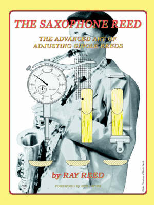 The Saxophone Reed: The Advanced Art of Adjusting Single Reeds (Paperback)