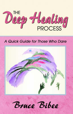 The Deep Healing Process: A Quick Guide for Those Who Dare (Paperback)