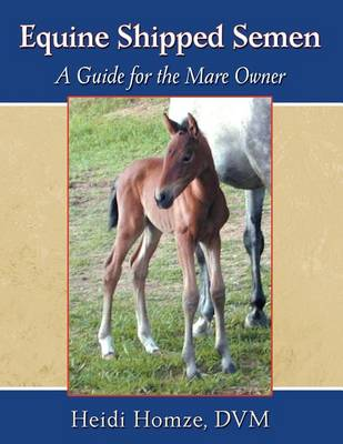 Equine Shipped Semen: A Guide for the Mare Owner (Paperback)