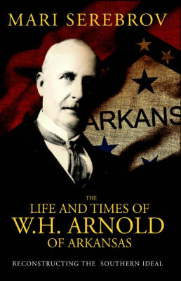 The Life and Times of W. H. Arnold of Arkansas (Paperback)
