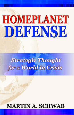 Homeplanet Defense: Strategic Thought for a World in Crisis (Paperback)