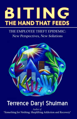 Biting the Hand That Feeds... the Employee Theft Epidemic: New Perspectives, New Solutions (Paperback)