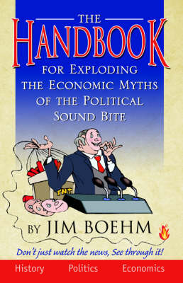The Handbook for Exploding the Economic Myths of the Political Sound Bite (Paperback)
