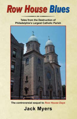 Row House Blues: Tales from the Destruction of Philadelphia's Largest Catholic Parish (Paperback)