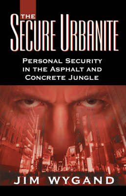 The Secure Urbanite: Personal Security in the Asphalt & Concrete Jungle (Paperback)