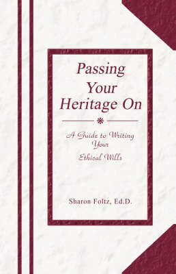 Passing Your Heritage on: A Guide to Writing Your Ethical Wills (Paperback)