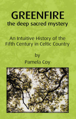 Greenfire: The Deep Sacred Mystery: An Intuitive History of the Fifth Century in Celtic Country (Paperback)