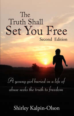 The Truth Shall Set You Free: A Young Girl Buried in a Life of Abuse Seeks the Truth to Freedom (Paperback)