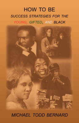 How to Be: Success Strategies for the Young, Gifted, and Black (Paperback)