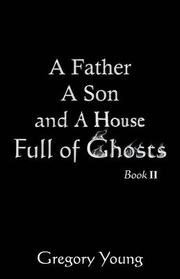 A Father a Son and a House Full of Ghosts, Book II (Paperback)