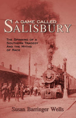 A Game Called Salisbury: The Spinning of a Southern Tragedy and the Myths of Race (Paperback)