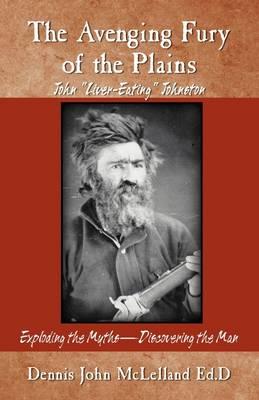 The Avenging Fury of the Plains: John Liver Eating Johnston (Paperback)
