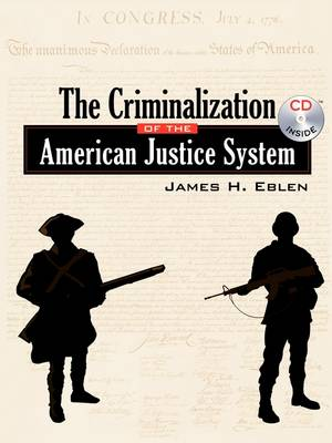 The Criminalization of the American Justice System: With Bonus CD (Paperback)