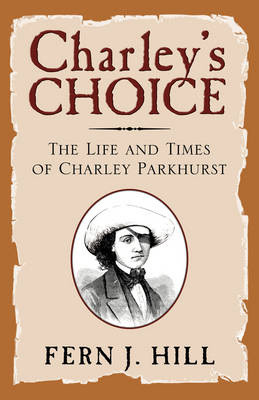 Charley's Choice: The Life and Times of Charley Parkhurst (Paperback)