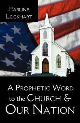 A Prophetic Word to the Church & Our Nation (Paperback)