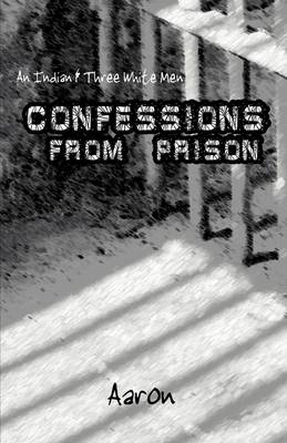 An Indian and Three White Men: Confessions from Prison (Paperback)