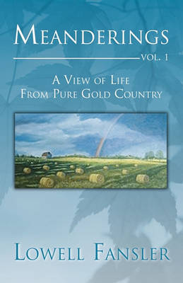 Meanderings: Vol. 1: A View of Life from Pure Gold Country (Paperback)