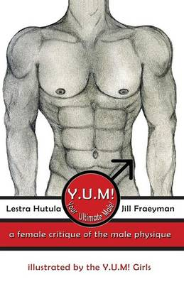 Y.U.M! (Your Ultimate Male!): A Female Critique of the Male Physique (Paperback)