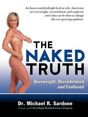 The Naked Truth: Overweight, Overwhelmed, and Confused (Paperback)