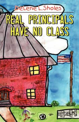 Real Principals Have No Class (Paperback)