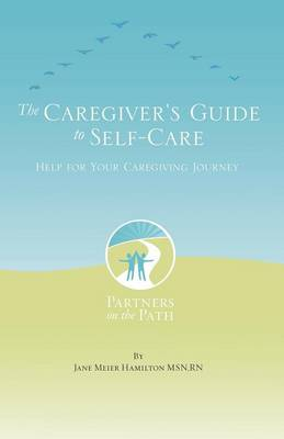The Caregiver's Guide to Self Care (Paperback)