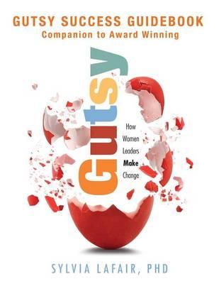 Gutsy Success Guidebook: Companion to Award Winning Gutsy (Paperback)