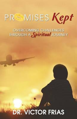 Promises Kept: Overcoming Challenges Through a Spiritual Journey (Paperback)