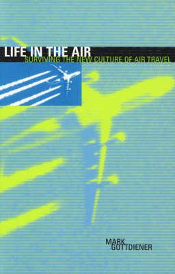 Life in the Air: Surviving the New Culture of Air Travel (Paperback)