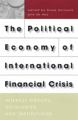 The Political Economy of International Financial Crisis: Interest Groups, Ideologies and Institutions (Paperback)